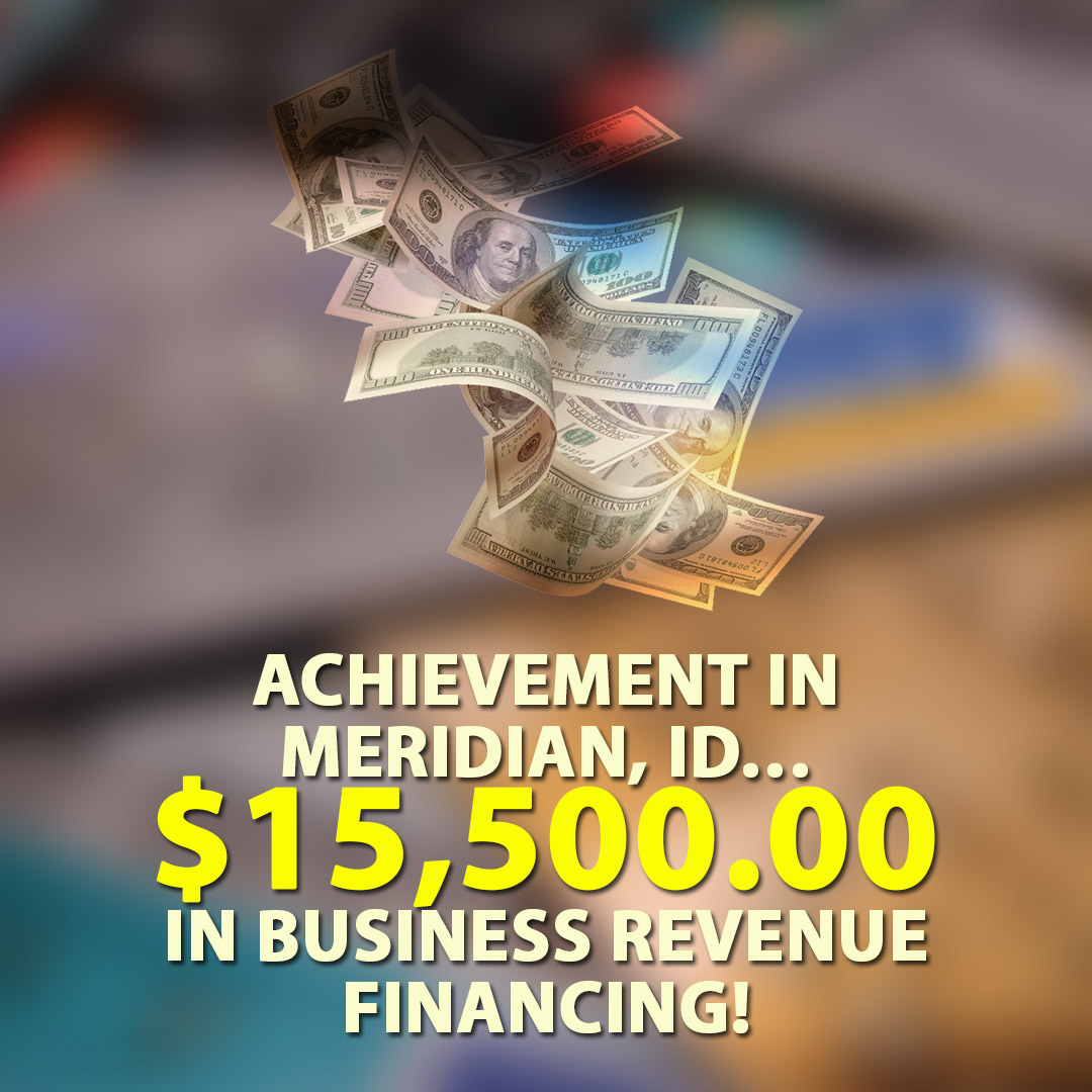 Achievement in Meridian ID $15500.00 in Business Revenue financing! 1080X1080