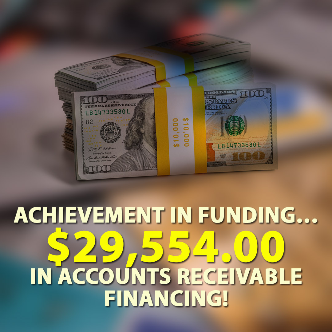 Achievement in funding $29554.00 in Accounts Receivable financing! 1080X1080