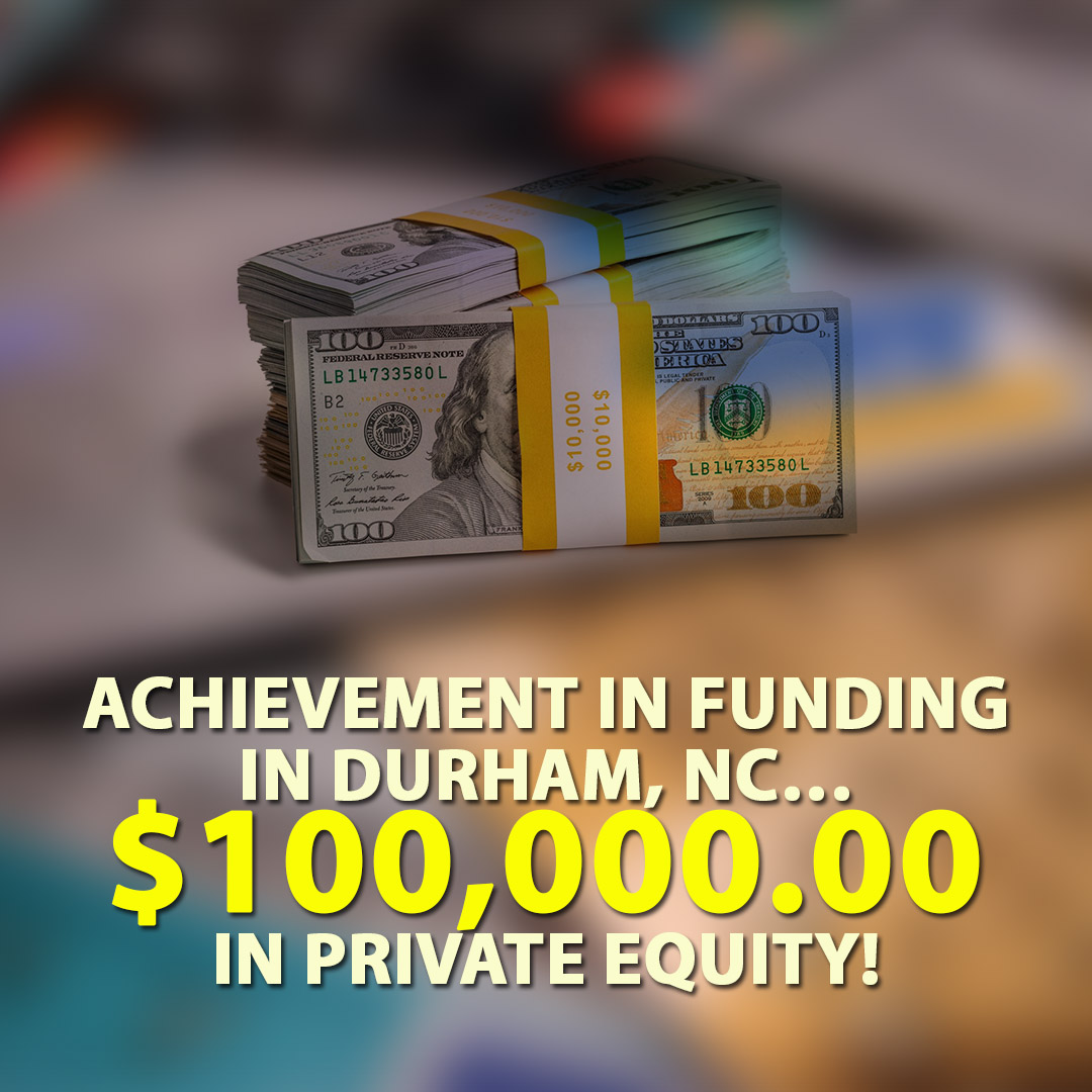 Achievement in funding in Durham NC $100000.00 in Private Equity! 1080X1080