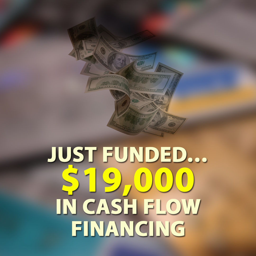 Just Funded $19000 in Cash Flow Financing 1080X1080