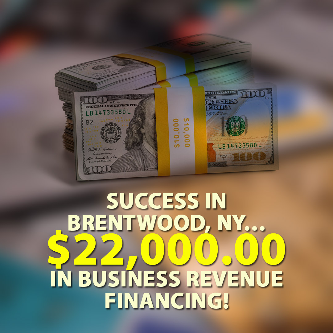 Success in Brentwood NY $22000.00 in Business Revenue financing! 1080X1080