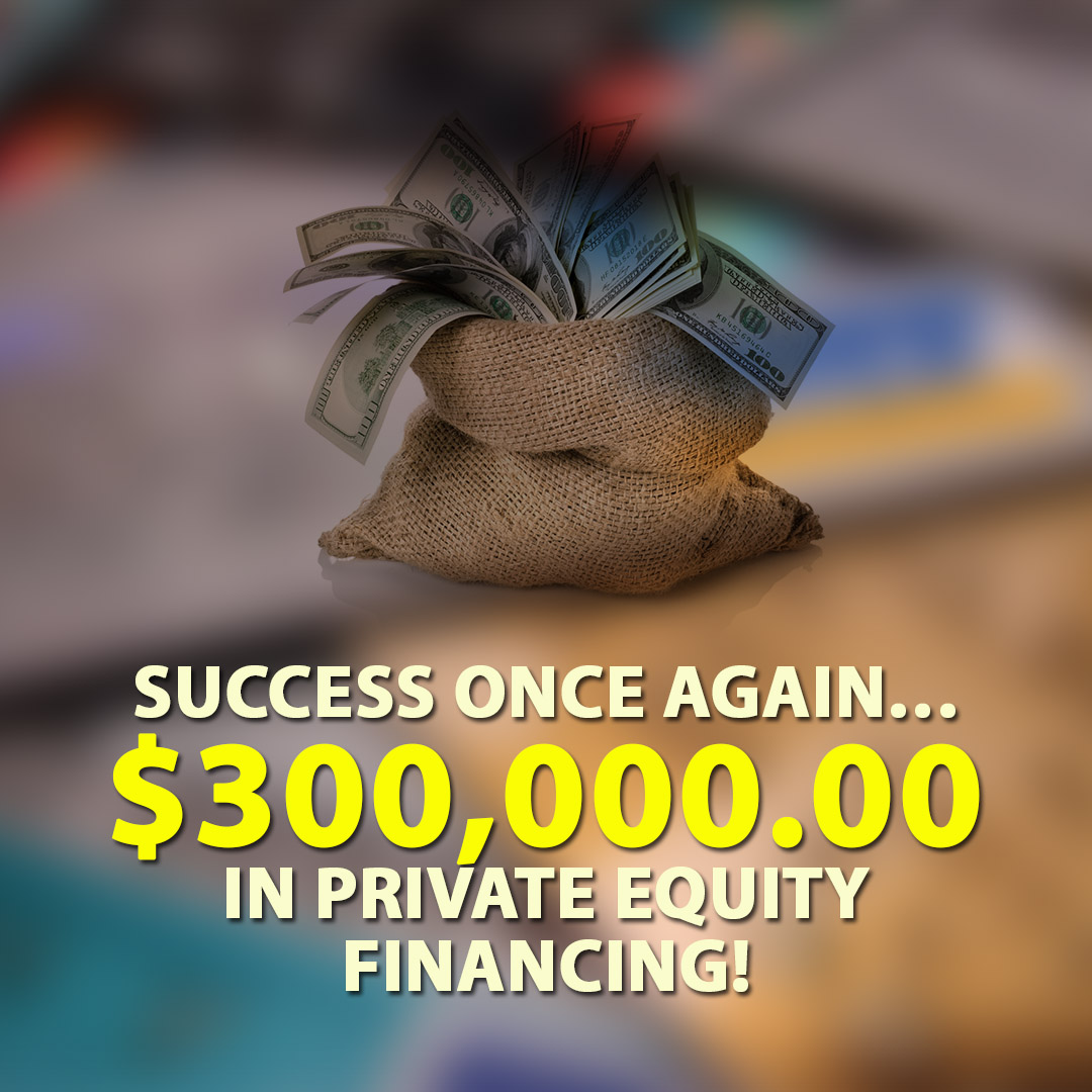 Success once again $300000.00 in Private Equity financing! 1080X1080